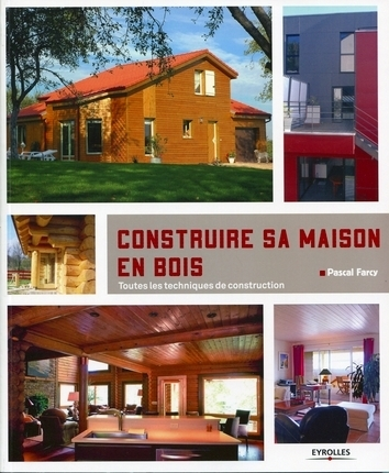 Livre construire sa maison en bois p farcy toutes les techniques de co - Livre construction maison ...