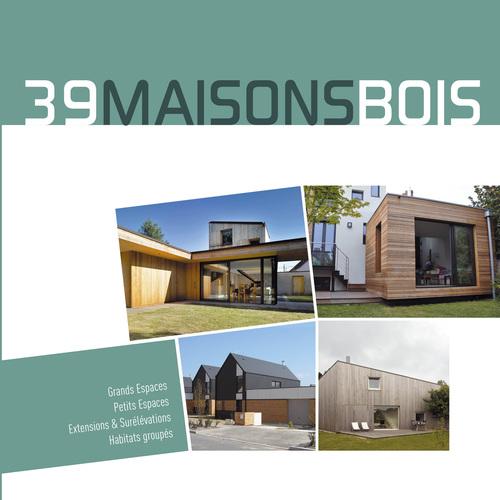 Le livre 39 maisons bois d couvrir sur le salon for Decouvrir maison