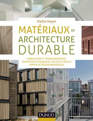 Fabrication et transformations, propriétés physiques et architecturales, approche environnementale