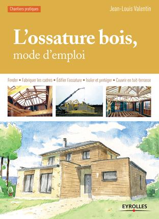 Livre l 39 ossature bois mode d 39 emploi par jean louis valentin construire tendance for Livre construction bois