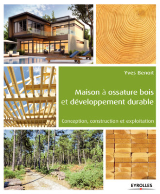 Maison à ossature bois et développement durable - Yves Benoit