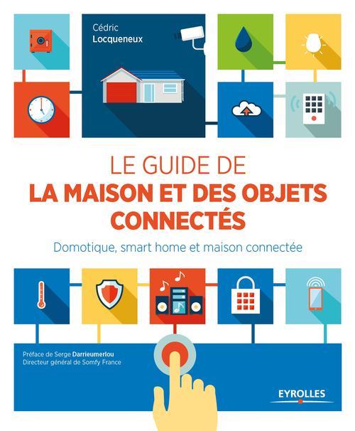 Le guide de la maison et des objets connectés par Cédric Locqueneux